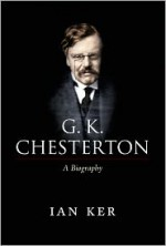G. K. Chesterton: A Biography - Ian T. Ker