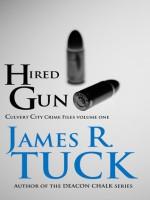 Hired Gun (Culvert City Crime Files, #1) - James R. Tuck