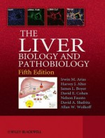 The Liver: Biology and Pathobiology - Irwin Arias, Allan Wolkoff, James Boyer, David Shafritz, Nelson Fausto, Harvey Alter, David Cohen