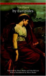 Ten Plays - Euripides, Moses Hadas, John Maclean