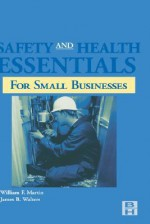 Safety and Health Essentials: OSHA Compliance for Small Businesses - William Martin, James Walters