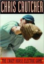 The Crazy Horse Electric Game - Chris Crutcher