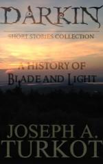 Darkin: A History of Blade and Light - Joseph A. Turkot