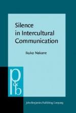 Silence in Intercultural Communication: Perceptions and Performance - Ikuko Nakane