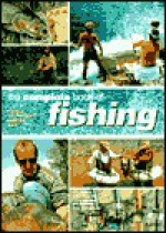 The Complete Book Of Fishing: Tackle * Techniques * Species * Bait - John Wilson, Trevor Housby, Arthur Oglesby, Mike Millman, Peter Gathercole