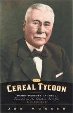 Cereal Tycoon: Harry Parsons Crowell Founder of the Quaker Oats Co. - Joe Musser