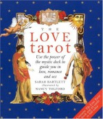 The Love Tarot: Use The Power Of The Mystic Deck To Guide You In Love, Romance, And Sex - Sarah Bartlett