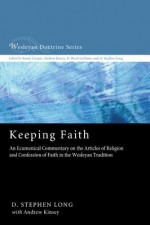 Keeping Faith: An Ecumenical Commentary on the Articles of Religion and Confession of Faith of the United Methodist Church (Wesleyan Doctrine) - D. Stephen Long