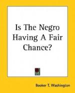 Is the Negro Having a Fair Chance? - Booker T. Washington