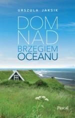 Dom nad brzegiem oceanu - Urszula Jaksik