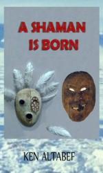 A Shaman is Born - Ken Altabef