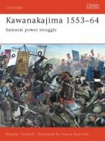 Kawanakajima 1553-64: Samurai power struggle - Stephen Turnbull, Wayne Reynolds