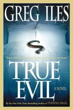 True Evil - Greg Iles