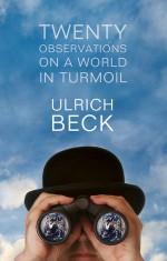 Twenty Observations on a World in Turmoil - Ulrich Beck