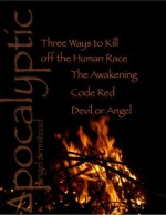 Apocalyptic: Three Ways to Kill off the Human Race - Angel Armstead, Dorise Powell, Crystal, Amber Swan
