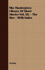 The Masterpiece Library of Short Stories Vol. XX. - The War - With Index - John Alexander Hammerton