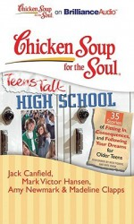 Chicken Soup for the Soul: Teens Talk High School: 35 Stories of Fitting In, Consequences, and Following Your Dreams for Older Teens - Jack Canfield, Nick Podehl, Kate Rudd