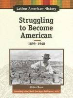 Struggling to Become American: 1899-1940 - Robin S. Doak