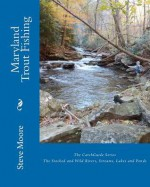 Maryland Trout Fishing: The Stocked and Wild Rivers, Streams, Lakes and Ponds - Steve Moore