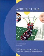 Artificial Life X: Proceedings Of The Tenth International Conference On The Simulation And Synthesis Of Living Systems - Luis Miguel Rocha