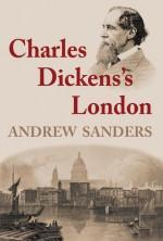 Charles Dickens's London - Andrew Sanders