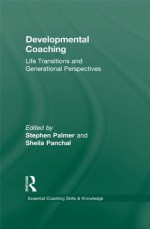 Developmental Coaching: Life Transitions and Generational Perspectives (Essential Coaching Skills and Knowledge) - Stephen Palmer, Sheila Panchal