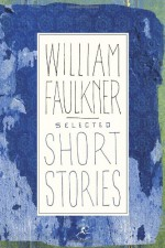 Selected Short Stories - William Faulkner