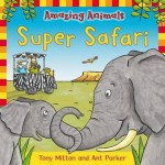 Super Safari. Tony Mitton and Ant Parker - Tony Mitton