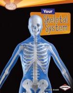 Your Skeletal System (Searchlight Books) - Caroline Arnold