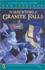 The Haunting of Granite Falls - Eva Ibbotson, Kevin Hawkes