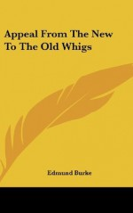 Appeal From The New To The Old Whigs - Edmund Burke