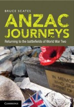 Anzac Journeys: Returning to the Battlefields of World War Two - Bruce Scates