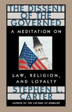 The Dissent of the Governed: A Meditation on Law, Religion, and Loyalty - Stephen L. Carter