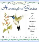 Creating a Hummingbird Garden: A Guide to Attracting and Identifying Hummingbird Visitors - Marcus Schneck