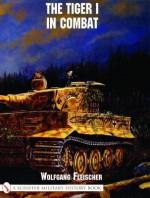 The Tiger I in Combat - Wolfgang Fleischer