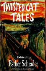 Twisted Cat Tales - Esther Schrader, Elizabeth Massie, Joseph D'Lacey, William D. Hicks, Brian Rosenberger, Trent Roman, Greer Woodward, Michael Stone, Ron Shiflet, Mark Orr, Cat Rambo