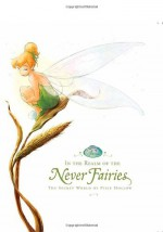 In the Realm of the Never Fairies: The Secret World of Pixie Hollow - Walt Disney Company, Monique Peterson