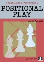 Grandmaster Preparation: Positional Play - Jacob Aagaard