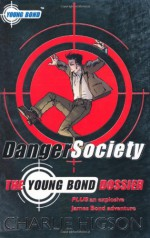 Danger Society: The Young Bond Dossier - Charlie Higson