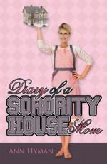 Diary of a Sorority House Mom - Ann Hyman