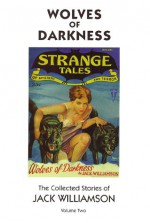 Wolves of Darkness: Collected Stories of Jack Williamson 2 - Jack Williamson, Frank R. Paul, Leo Morey, H.W. Wessolowski, Harlan Ellison