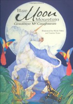 Blue Moon Mountain - Geraldine McCaughrean, Nicki Palin, Tomislav Tomić