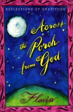 Across The Porch From God: Reflections Of Gratitude - Flavia Weedn, Lisa Weedn Gilbert