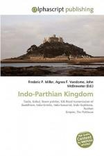 Indo-Parthian Kingdom - Agnes F. Vandome, John McBrewster, Sam B Miller II
