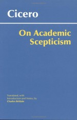 On Academic Scepticism (Academica) - Cicero, Charles Brittain