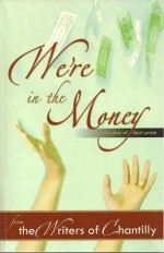 We're in the Money - Writers of Chantilly, Melanie Florence
