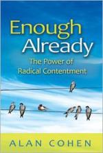 Enough Already: The Power of Radical Contentment - Alan Cohen