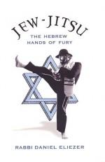Jew-Jitsu: The Hebrew Hands of Fury - Daniel Eliezer, Paul Kupperberg