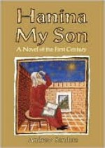 Hanina My Son: A Novel of the First Century - Andrew Sanders