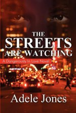 The Streets Are Watching: A Dangerously in Love Novel - Adele Jones